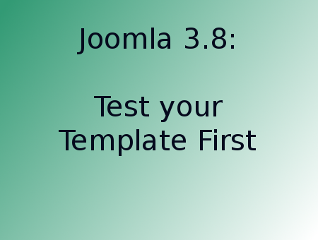 Test your template and framework before upgrading to Joomla 3.8